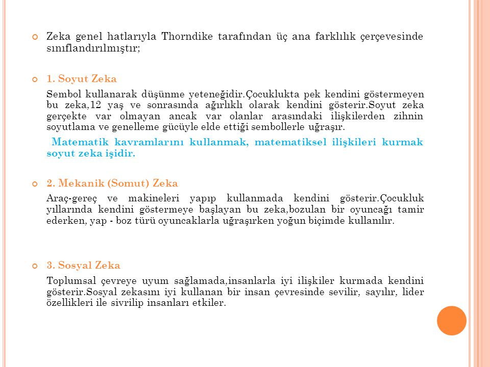 Zeka genel hatlarıyla Thorndike tarafından üç ana farklılık çerçevesinde sınıflandırılmıştır;