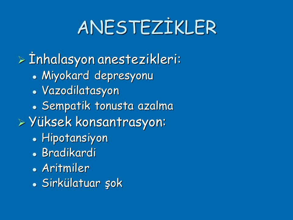 ANESTEZİKLER İnhalasyon anestezikleri: Yüksek konsantrasyon: