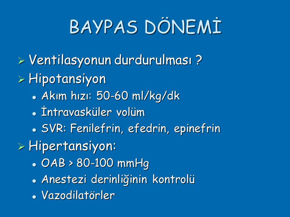 BAYPAS DÖNEMİ Ventilasyonun durdurulması Hipotansiyon Hipertansiyon: