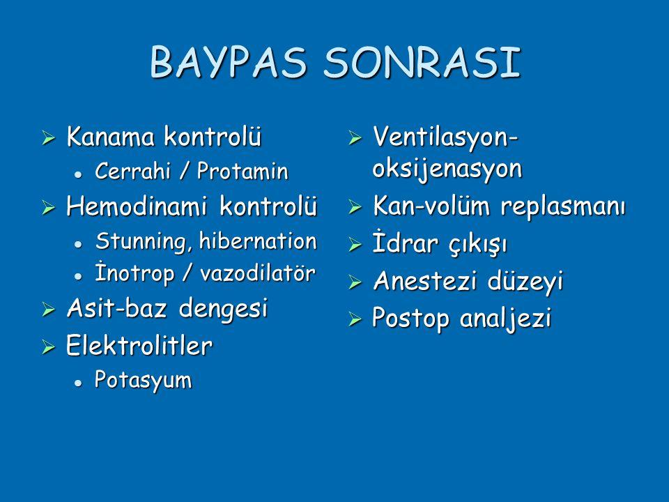 BAYPAS SONRASI Kanama kontrolü Hemodinami kontrolü Asit-baz dengesi