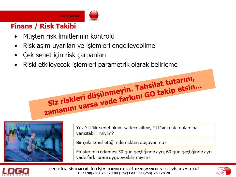 Fonksiyonlar Finans / Risk Takibi. Müşteri risk limitlerinin kontrolü. Risk aşım uyarıları ve işlemleri engelleyebilme.