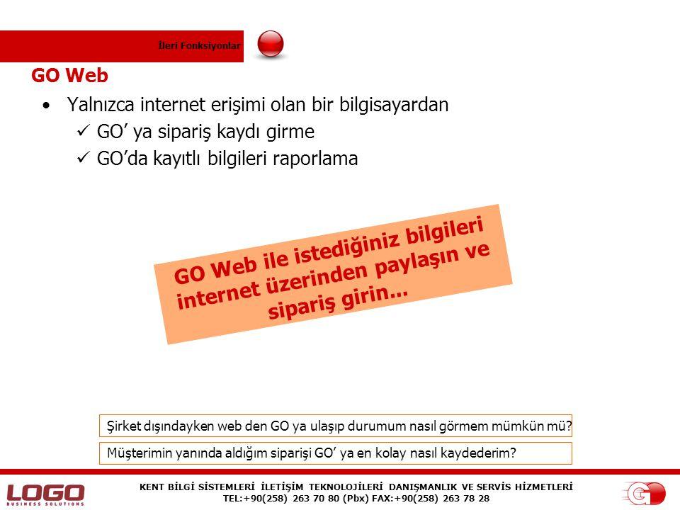 İleri Fonksiyonlar GO Web. Yalnızca internet erişimi olan bir bilgisayardan. GO' ya sipariş kaydı girme.
