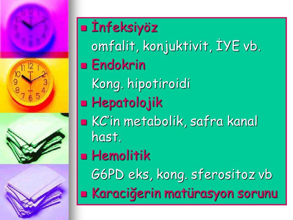 İnfeksiyöz omfalit, konjuktivit, İYE vb. Endokrin. Kong. hipotiroidi. Hepatolojik. KC'in metabolik, safra kanal hast.