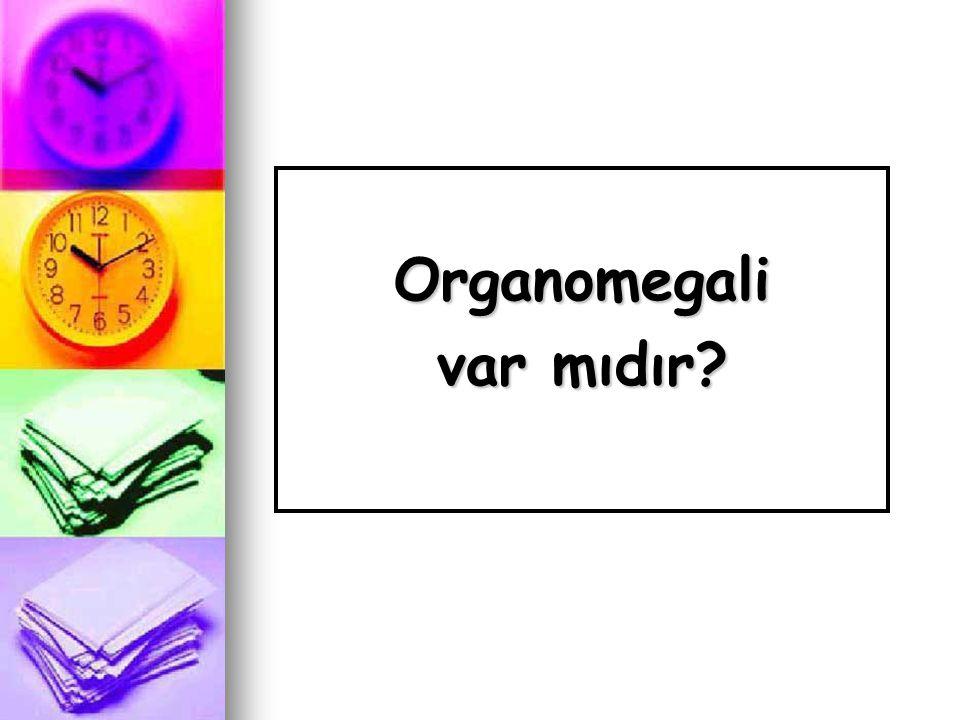 Organomegali var mıdır
