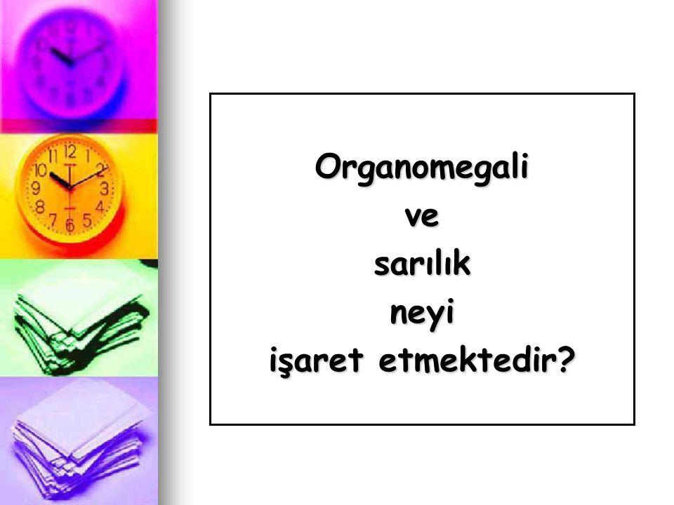 Organomegali ve sarılık neyi işaret etmektedir