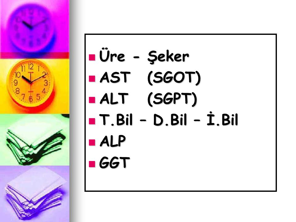 Üre - Şeker AST (SGOT) ALT (SGPT) T.Bil – D.Bil – İ.Bil ALP GGT
