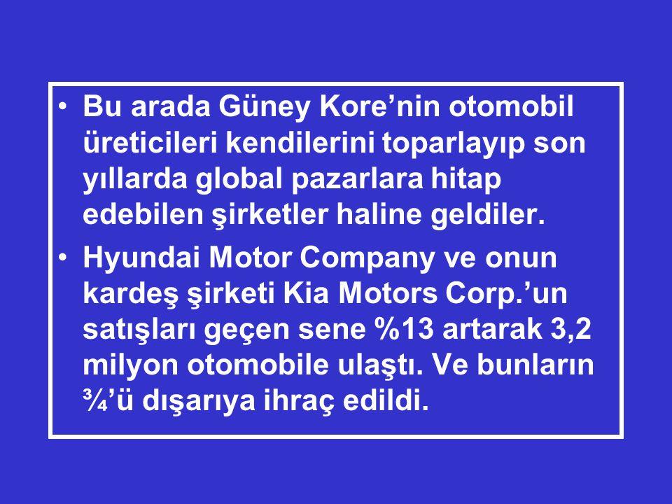 Bu arada Güney Kore'nin otomobil üreticileri kendilerini toparlayıp son yıllarda global pazarlara hitap edebilen şirketler haline geldiler.
