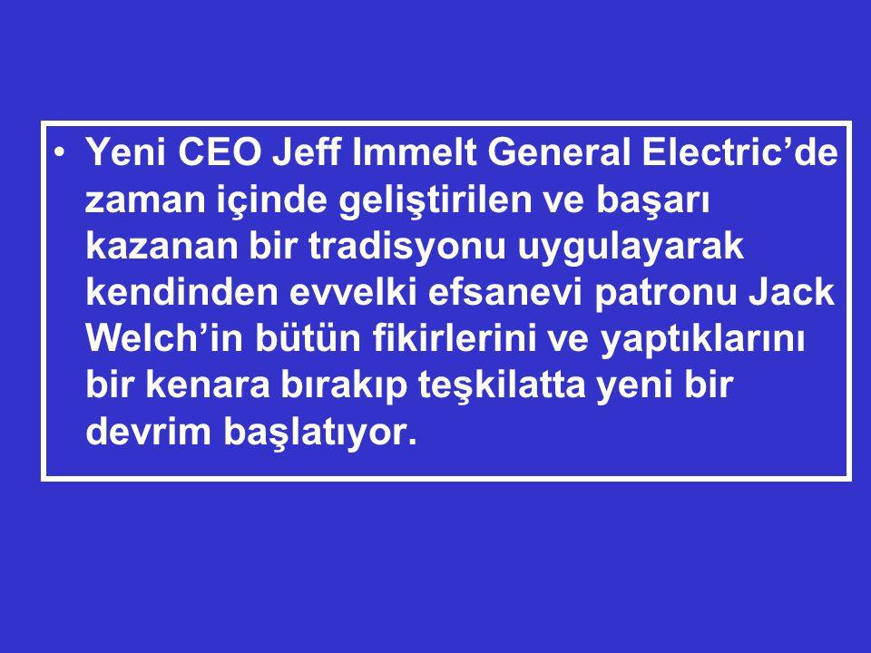 Yeni CEO Jeff Immelt General Electric'de zaman içinde geliştirilen ve başarı kazanan bir tradisyonu uygulayarak kendinden evvelki efsanevi patronu Jack Welch'in bütün fikirlerini ve yaptıklarını bir kenara bırakıp teşkilatta yeni bir devrim başlatıyor.