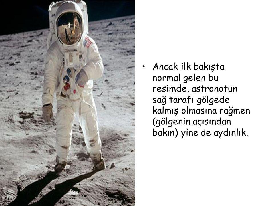 Ancak ilk bakışta normal gelen bu resimde, astronotun sağ tarafı gölgede kalmış olmasına rağmen (gölgenin açısından bakın) yine de aydınlık.