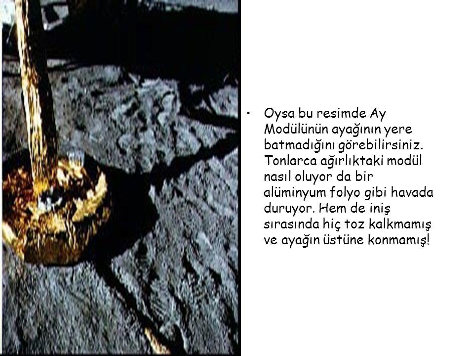Oysa bu resimde Ay Modülünün ayağının yere batmadığını görebilirsiniz