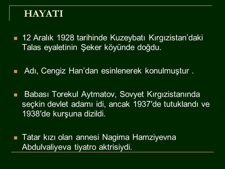 HAYATI 12 Aralık 1928 tarihinde Kuzeybatı Kırgızistan'daki Talas eyaletinin Şeker köyünde doğdu. Adı, Cengiz Han'dan esinlenerek konulmuştur .