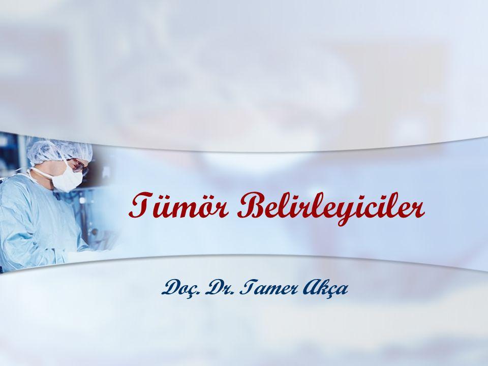 Tümör Belirleyiciler Doç. Dr. Tamer Akça