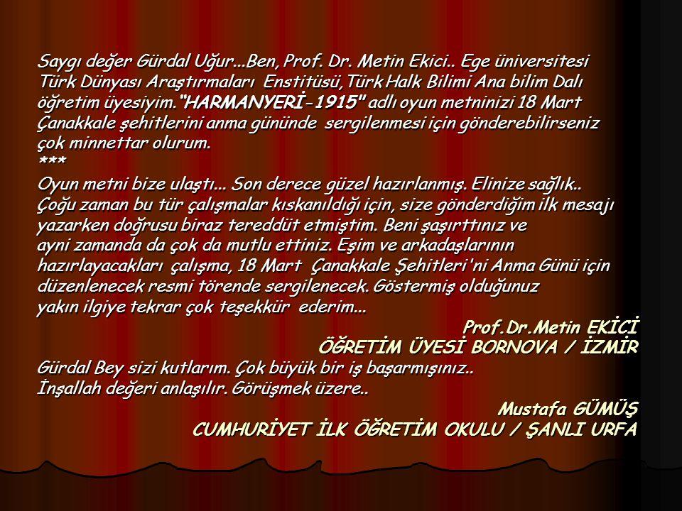 Saygı değer Gürdal Uğur...Ben, Prof. Dr. Metin Ekici.. Ege üniversitesi