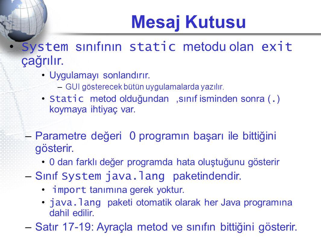 Mesaj Kutusu System sınıfının static metodu olan exit çağrılır.