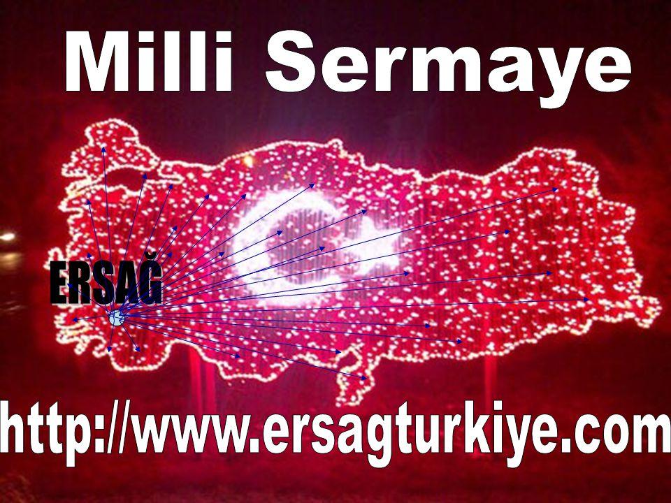 Milli Sermaye ERSAĞ http://www.ersagturkiye.com
