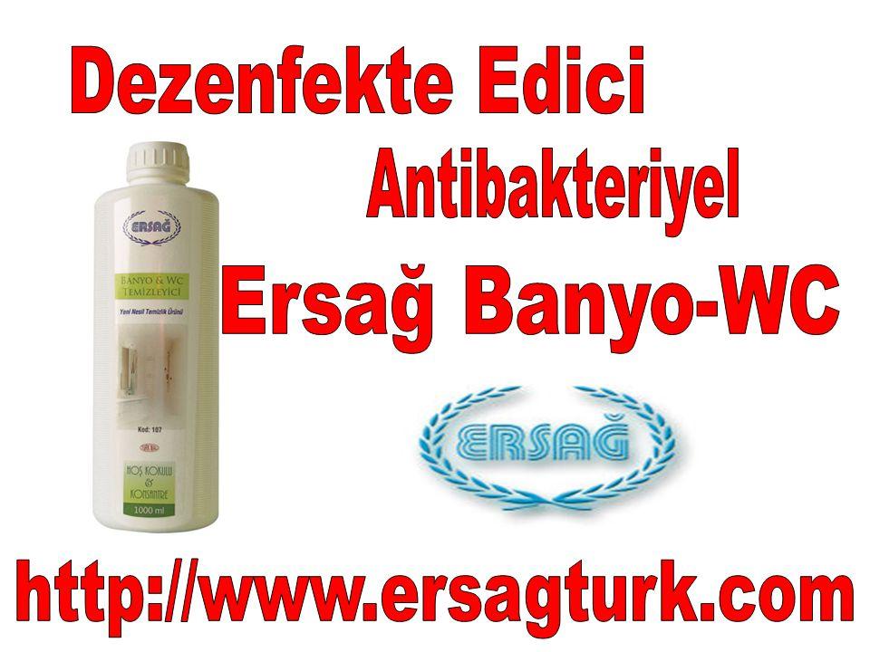 Dezenfekte Edici Antibakteriyel Ersağ Banyo-WC http://www.ersagturk.com