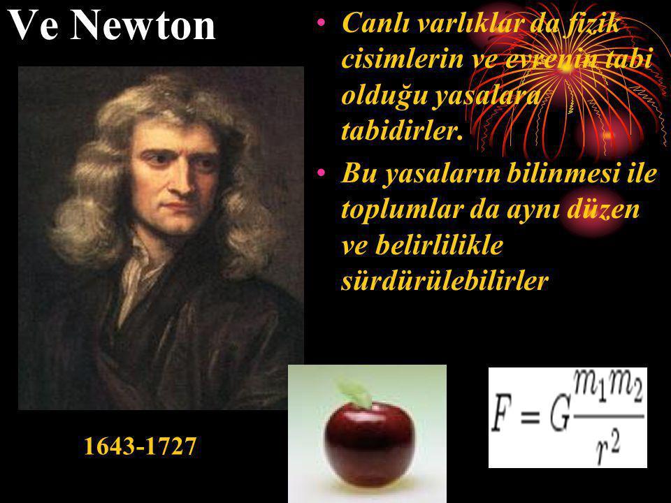 Ve Newton Canlı varlıklar da fizik cisimlerin ve evrenin tabi olduğu yasalara tabidirler.