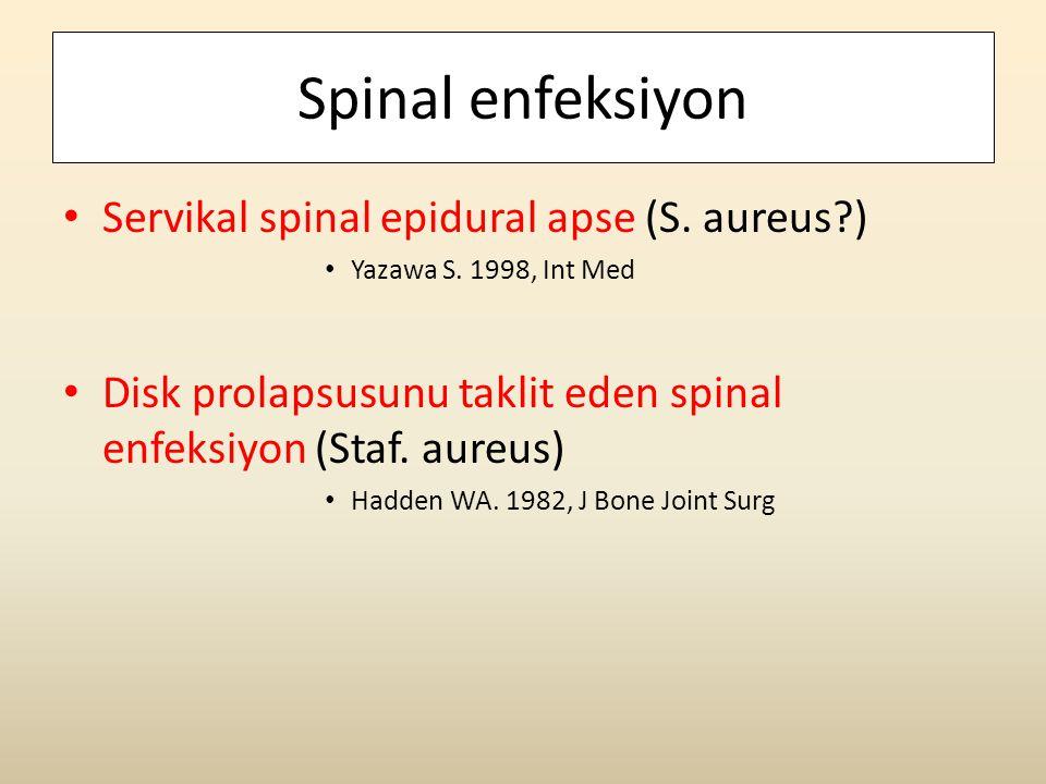 Spinal enfeksiyon Servikal spinal epidural apse (S. aureus )