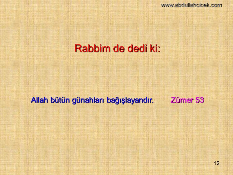 Allah bütün günahları bağışlayandır. Zümer 53