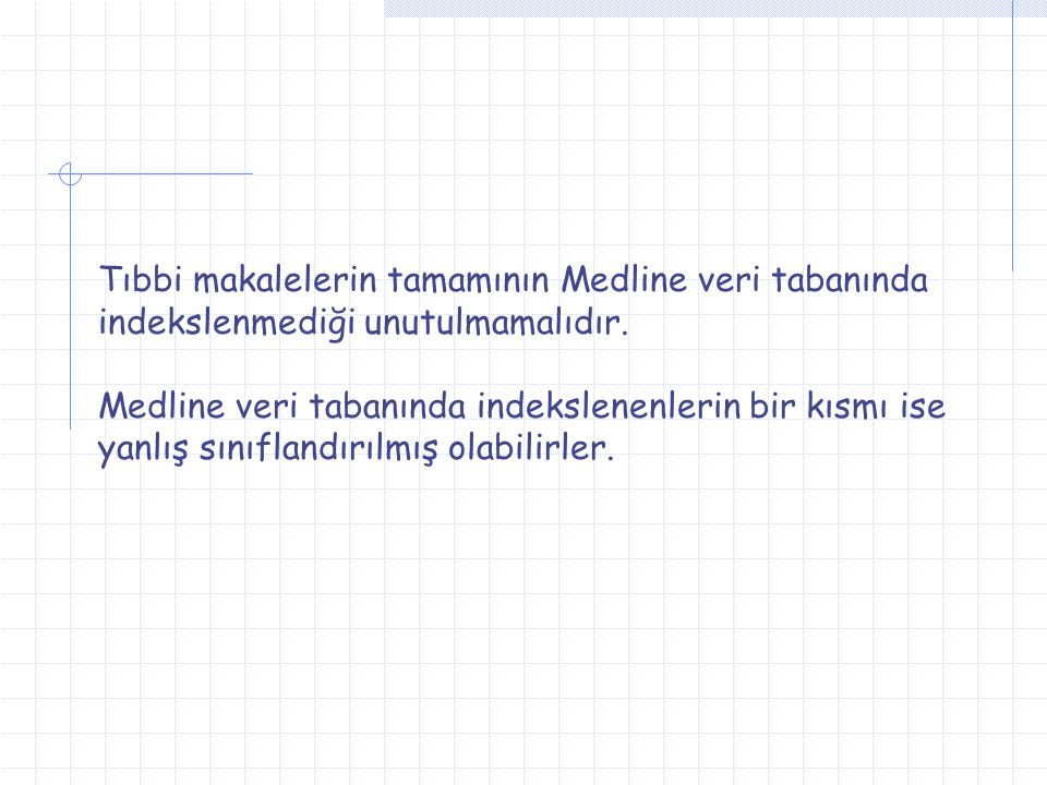 Tıbbi makalelerin tamamının Medline veri tabanında indekslenmediği unutulmamalıdır.
