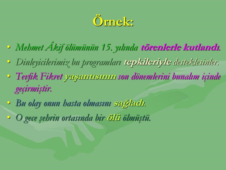 Örnek: Mehmet Âkif ölümünün 15. yılında törenlerle kutlandı.