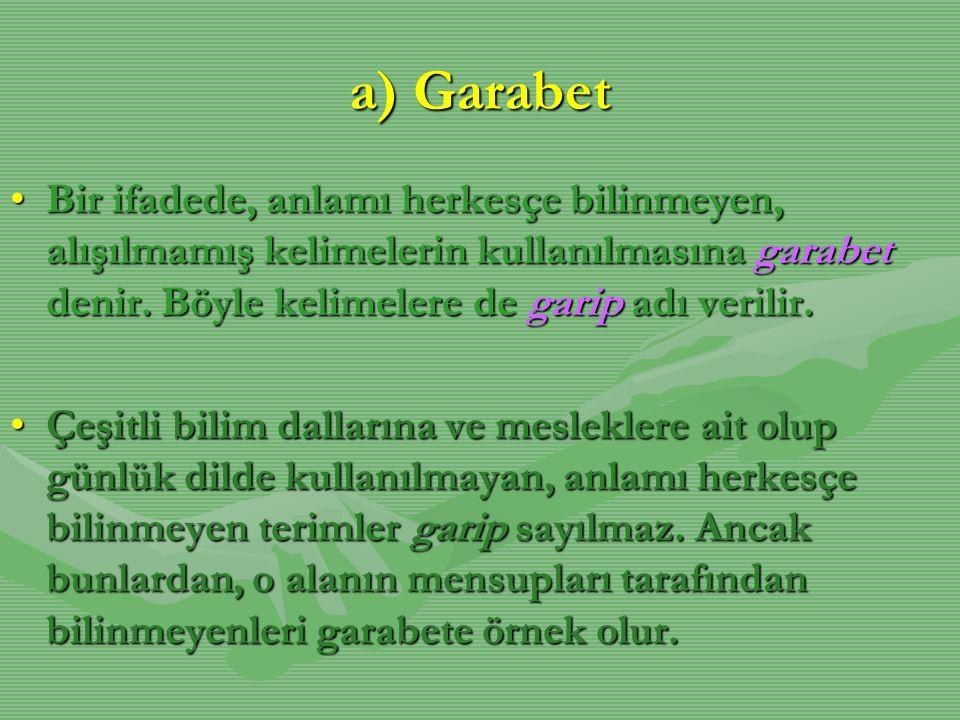 a) Garabet Bir ifadede, anlamı herkesçe bilinmeyen, alışılmamış kelimelerin kullanılmasına garabet denir. Böyle kelimelere de garip adı verilir.