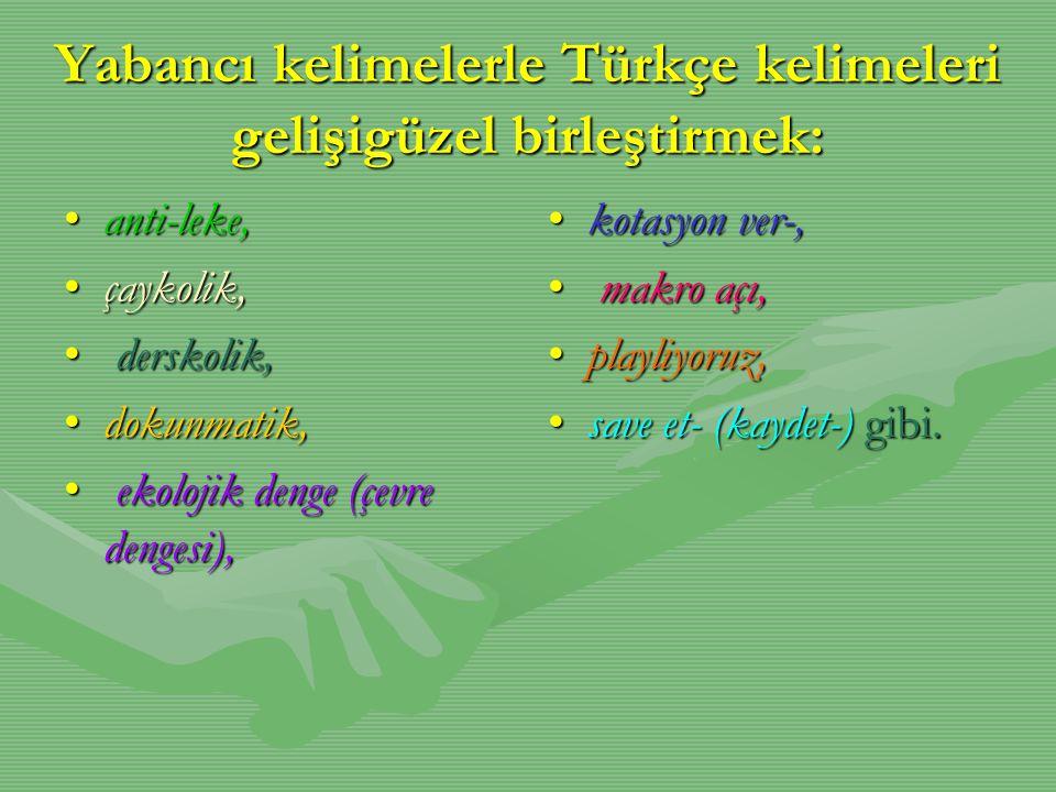 Yabancı kelimelerle Türkçe kelimeleri gelişigüzel birleştirmek: