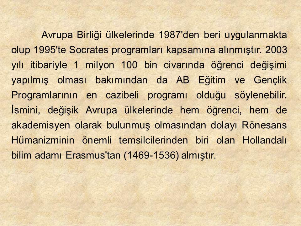 Avrupa Birliği ülkelerinde 1987 den beri uygulanmakta olup 1995 te Socrates programları kapsamına alınmıştır.
