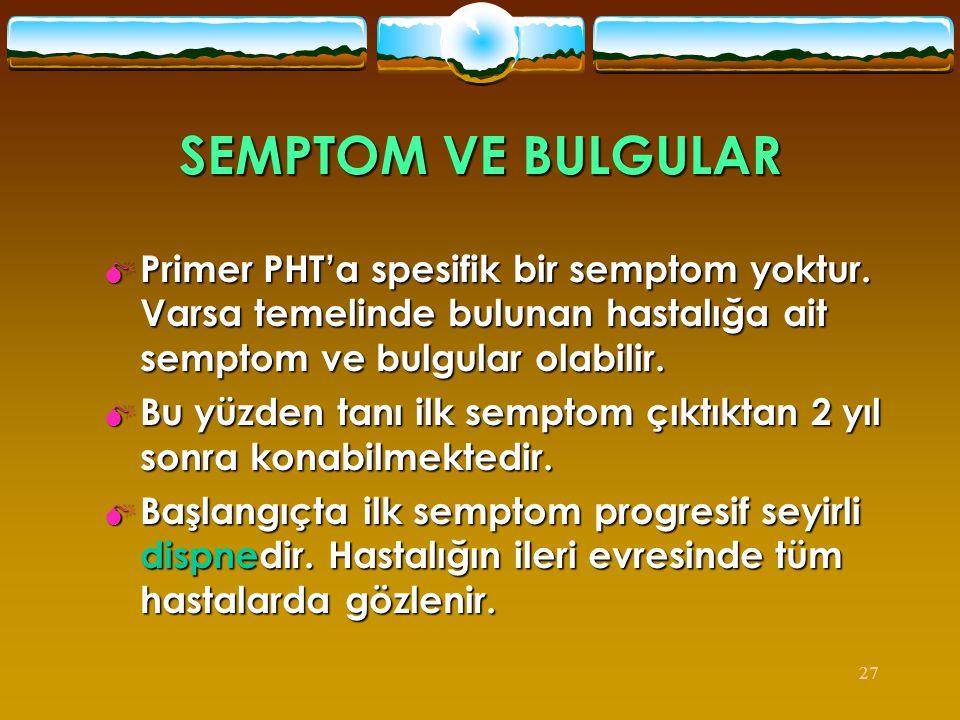 SEMPTOM VE BULGULAR Primer PHT'a spesifik bir semptom yoktur. Varsa temelinde bulunan hastalığa ait semptom ve bulgular olabilir.