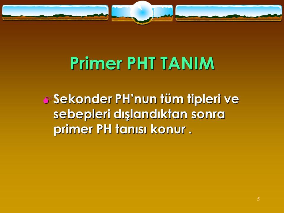 Primer PHT TANIM Sekonder PH'nun tüm tipleri ve sebepleri dışlandıktan sonra primer PH tanısı konur .