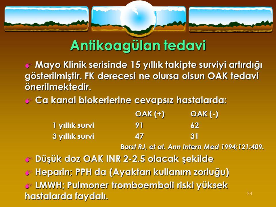 Antikoagülan tedavi Mayo Klinik serisinde 15 yıllık takipte surviyi artırdığı gösterilmiştir. FK derecesi ne olursa olsun OAK tedavi önerilmektedir.