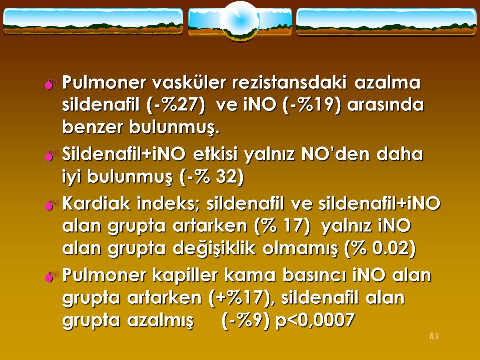 Pulmoner vasküler rezistansdaki azalma sildenafil (-%27) ve iNO (-%19) arasında benzer bulunmuş.