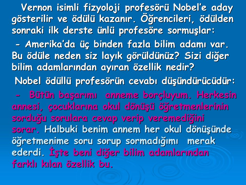 Vernon isimli fizyoloji profesörü Nobel'e aday gösterilir ve ödülü kazanır. Öğrencileri, ödülden sonraki ilk derste ünlü profesöre sormuşlar: