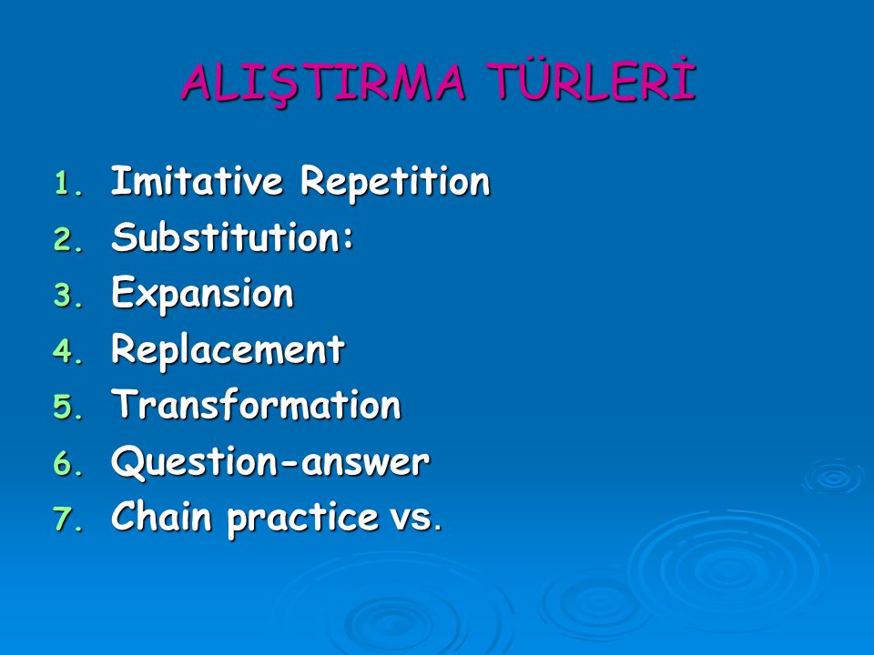 ALIŞTIRMA TÜRLERİ Imitative Repetition Substitution: Expansion