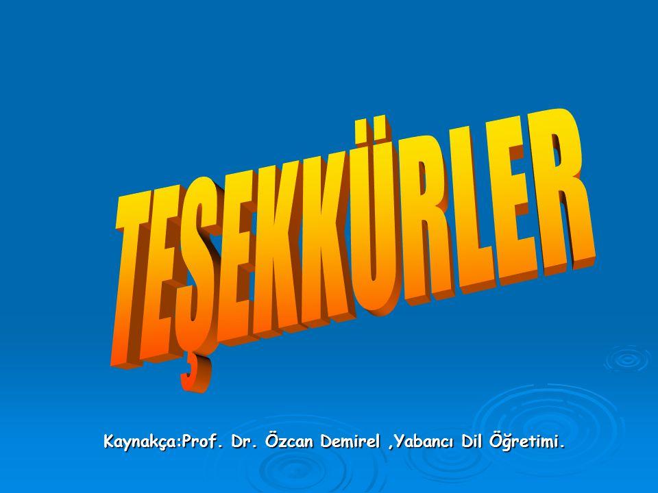 Kaynakça:Prof. Dr. Özcan Demirel ,Yabancı Dil Öğretimi.