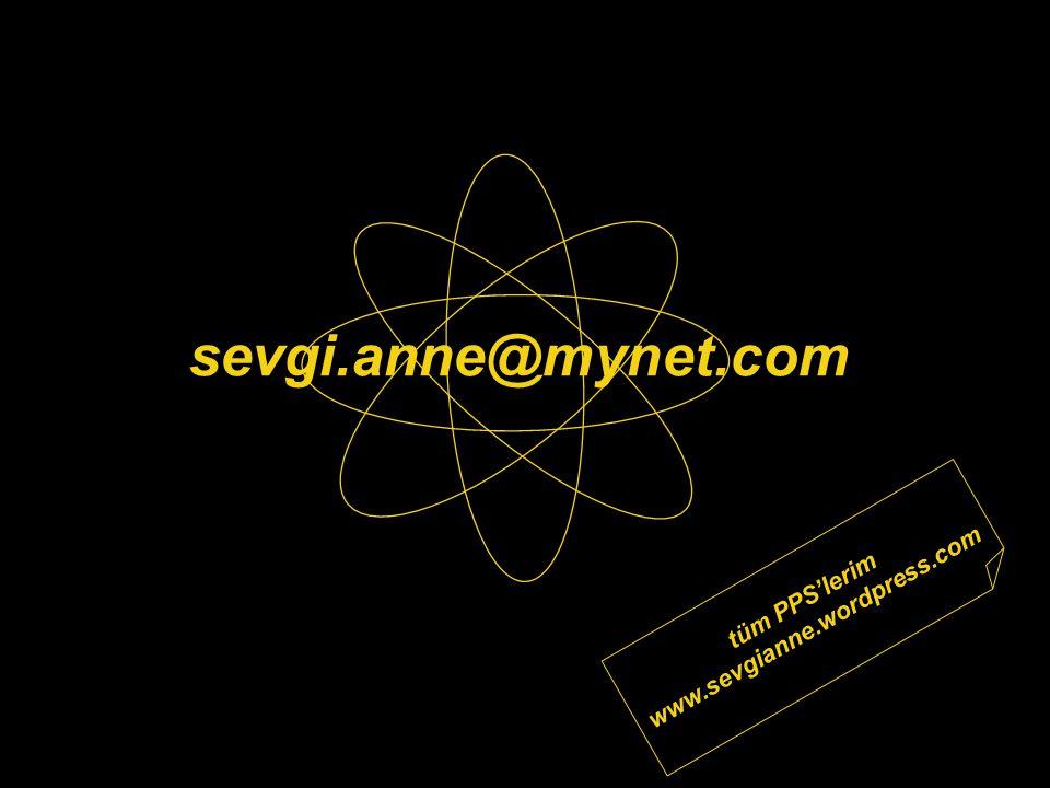 sevgi.anne@mynet.com www.sevgianne.wordpress.com tüm PPS'lerim