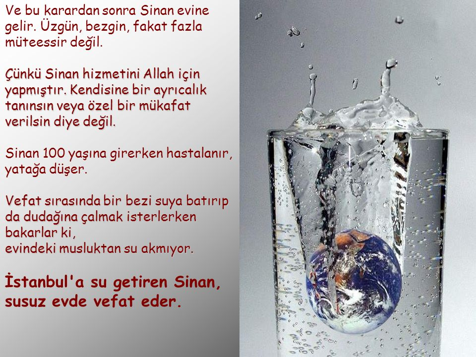 İstanbul a su getiren Sinan, susuz evde vefat eder.