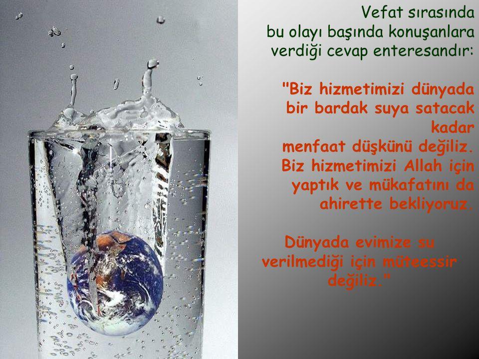 Dünyada evimize su verilmediği için müteessir değiliz.