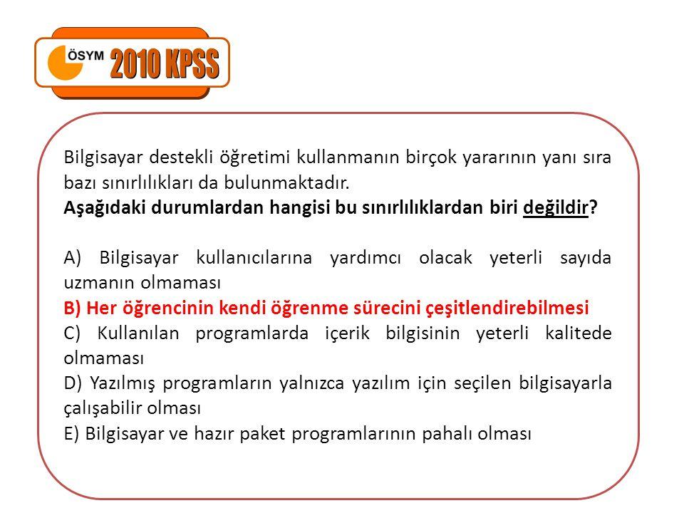 2010 KPSS Bilgisayar destekli öğretimi kullanmanın birçok yararının yanı sıra bazı sınırlılıkları da bulunmaktadır.
