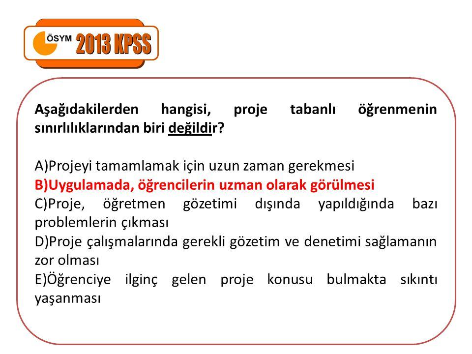 2013 KPSS Aşağıdakilerden hangisi, proje tabanlı öğrenmenin sınırlılıklarından biri değildir Projeyi tamamlamak için uzun zaman gerekmesi.