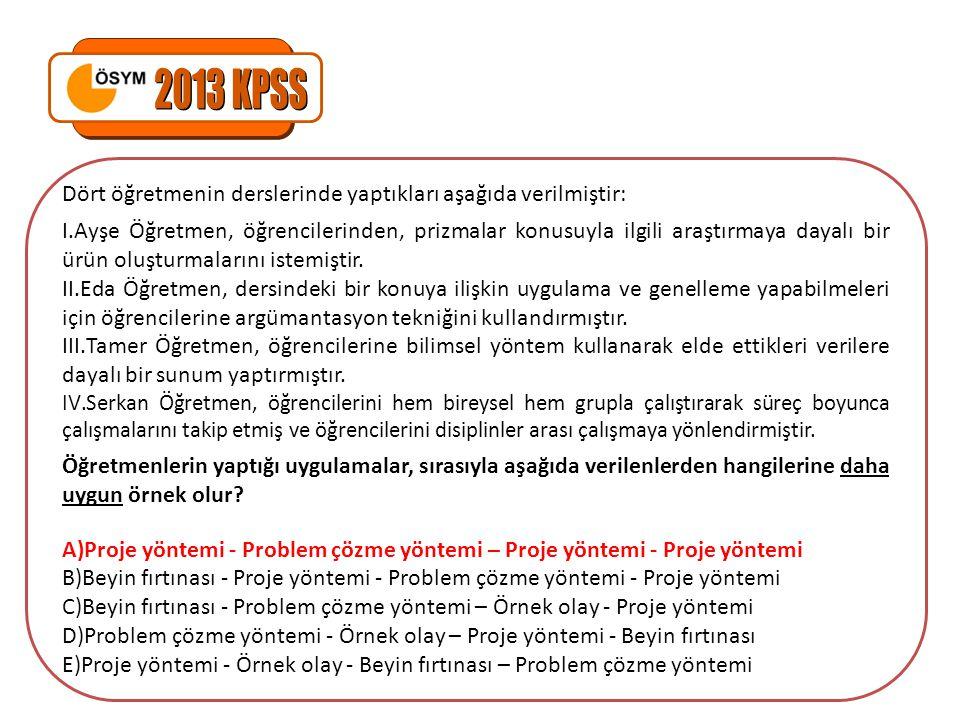 2013 KPSS Dört öğretmenin derslerinde yaptıkları aşağıda verilmiştir: