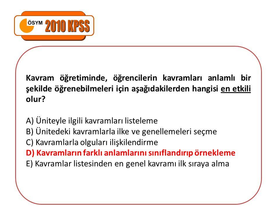 2010 KPSS Kavram öğretiminde, öğrencilerin kavramları anlamlı bir şekilde öğrenebilmeleri için aşağıdakilerden hangisi en etkili olur