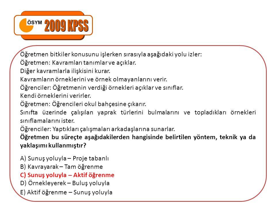 2009 KPSS Öğretmen bitkiler konusunu işlerken sırasıyla aşağıdaki yolu izler: Öğretmen: Kavramları tanımlar ve açıklar.