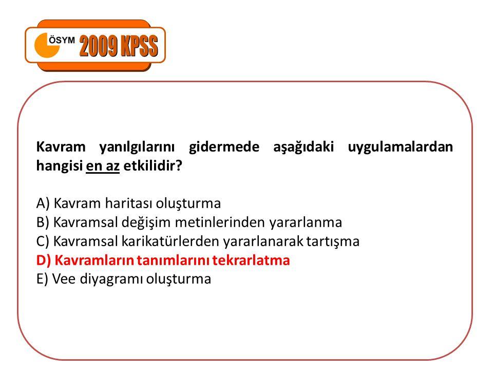 2009 KPSS Kavram yanılgılarını gidermede aşağıdaki uygulamalardan hangisi en az etkilidir A) Kavram haritası oluşturma.