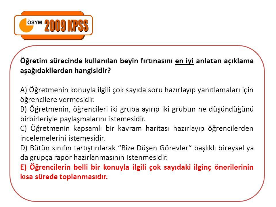 2009 KPSS Öğretim sürecinde kullanılan beyin fırtınasını en iyi anlatan açıklama aşağıdakilerden hangisidir