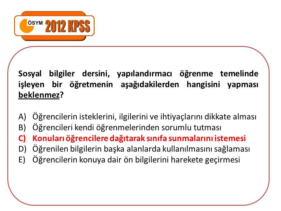 2012 KPSS Sosyal bilgiler dersini, yapılandırmacı öğrenme temelinde işleyen bir öğretmenin aşağıdakilerden hangisini yapması beklenmez