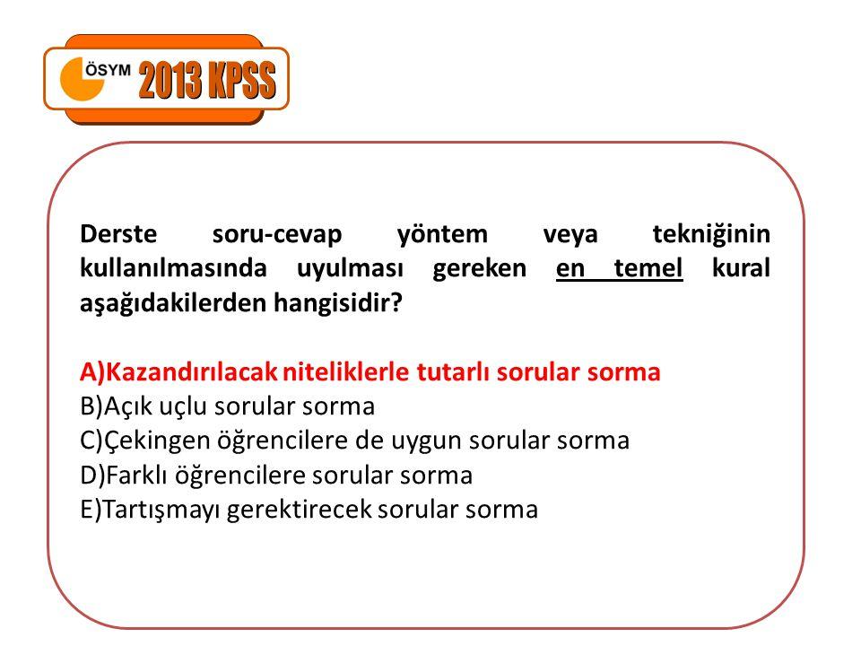 2013 KPSS Derste soru-cevap yöntem veya tekniğinin kullanılmasında uyulması gereken en temel kural aşağıdakilerden hangisidir