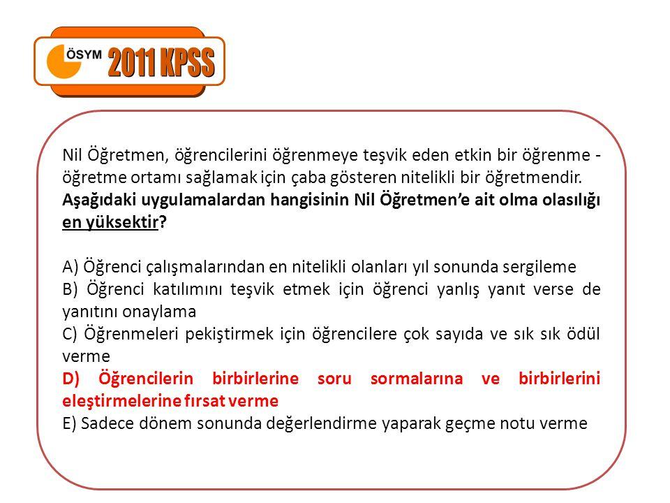 2011 KPSS Nil Öğretmen, öğrencilerini öğrenmeye teşvik eden etkin bir öğrenme - öğretme ortamı sağlamak için çaba gösteren nitelikli bir öğretmendir.