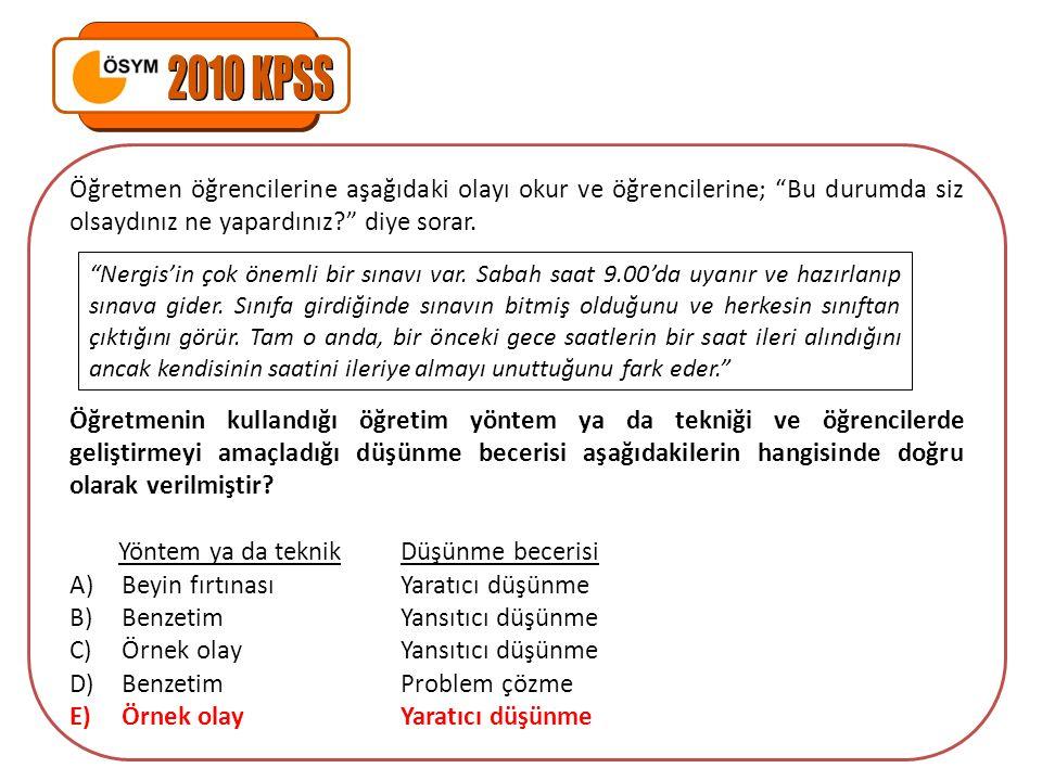 2010 KPSS Öğretmen öğrencilerine aşağıdaki olayı okur ve öğrencilerine; Bu durumda siz olsaydınız ne yapardınız diye sorar.