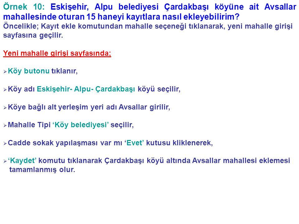 Örnek 10: Eskişehir, Alpu belediyesi Çardakbaşı köyüne ait Avsallar mahallesinde oturan 15 haneyi kayıtlara nasıl ekleyebilirim